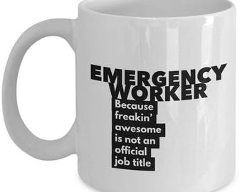 Emergency Worker because freakin' awesome is not an official job title - Unique Gift Coffee Mug