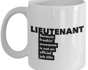 Lieutenant because freakin' awesome is not an official job title - Unique Gift Coffee Mug