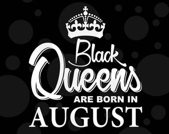 Black Queens are born in August svg, Birthday svg, Birthday svg, Cricut files, Cricut download, Silhouette files, August svg, Black