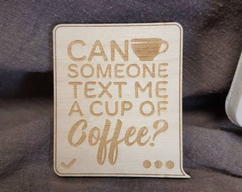 Text me a coffee Fridge Magnet - Fridge Magnet - Wooden Magnet - Laser Cut - Laser Engraved