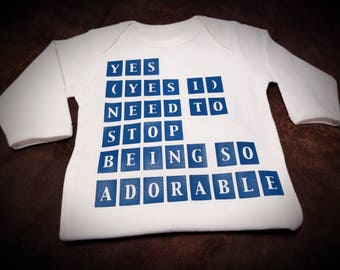 Yes, Yes I Need To Stop Being So Adorable, Funny Cute Baby Onesie