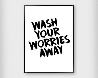 Wash Your Worries Away Print   Bathroom   Black and White   Typography - Cheeky - Poster
