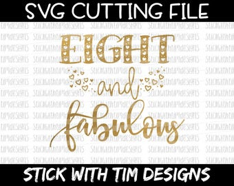 Eight and Fabulous Svg Birthday SVG PNG File Eight Birthday Cut File 8th Svg files for Silhouette Cameo Svg files for Cricut SVG Designs