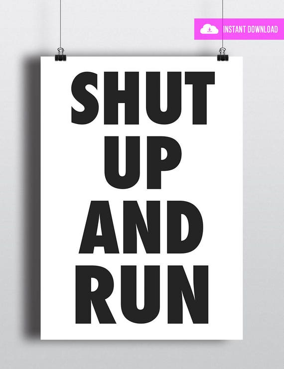 Shut Up And Run | Instant Download
