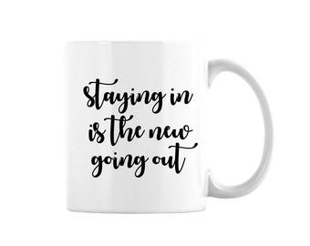 Staying In Is The New Going Out Mug, Funny Coffee Mug, Gift For Her, Gift For Girlfriend, Best Friend Gift