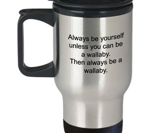 Always Be A Wallaby Travel Coffee Mug Wallaby Lover Gift