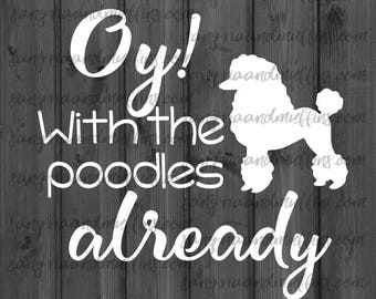 Oy with the poodles already decal, Poodle Decal, Gilmore Girls decal, Car decal, Window decal, Laptop Decal, Tablet decal, water bottle