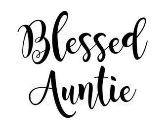 Blessed Auntie SVG, Bless svg, aunt svg, auntie svg, cricut cutting file, diy shirt, diy sign, diy mug, auntlife, aunt life, auntie life svg