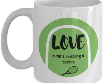 Tennis mug Love means nothing in tennis Tennis ball mug Tennis coffee mug Funny tennis mug Funny mugs tennis