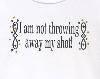 "Hamilton The Musical ""I am NOT throwing away my shot"" T-Shirt"