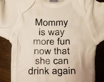 Mommy is way more fun now that she can drink again bodysuit/onesie