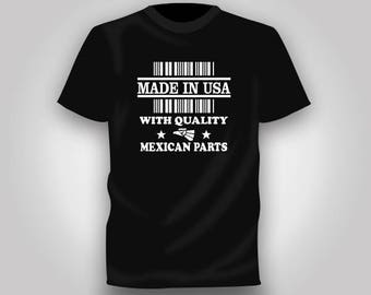 """Nice """"Made in USA with Quality Mexican Parts"""" T Shirt. Available in Black and White Shirts"""