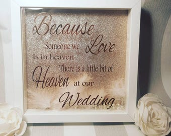 Because someone we love is in heaven there is a little bit of heaven at our wedding. Wedding frame