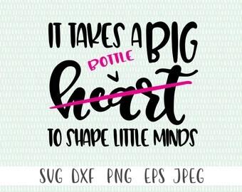 It Takes A Big Bottle (Heart) To Shape Little Minds - svg, png, eps, dxf, jpeg - Teacher SVG, Teaching SVG,  - Commercial Use Ok