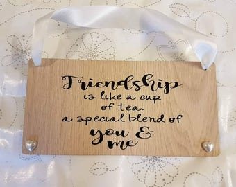 Friendship Is like a cup of tea Plaque Friendship Gifts BFF gifts Best Friend Signs Best Friend Birthday Gifts For Colleagues Wood Gifts