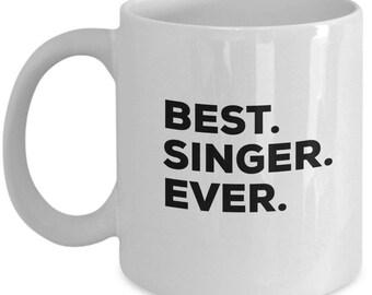 Best Singer Ever, Singer Coffee Mug, Singer Gifts, Singer Mugs,  Gift For Singer , Birthday Anniversary Gift, Christmas Present