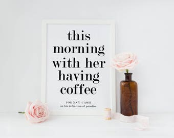 This morning with her having coffee print/ johnny cash quote print/ johnny cash art/ wedding sign/romantic print/coffee bar print/coffee art