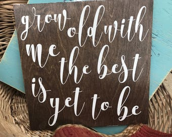 Grow old with me the best is yet to be / handmade wood sign / anniversary gift / gifts for her / wedding sign / home decor / gifts for him