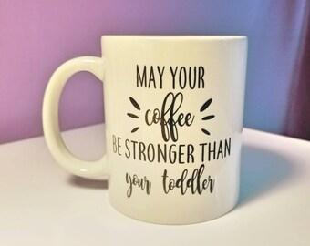 May your coffee be stronger than Your toddler mug, funny mom mug, sublimation mug, graphic mug, funny coffee mug