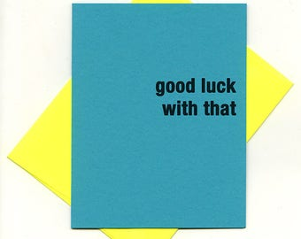 good luck with that - bad attitude press - sassy, rude, awesome cards
