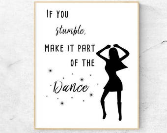 Instant Download Printable Art: If you stumble make it part of the dance, Inspirational quote, Motivational print, Typography Art