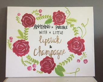 """Flower Canvas """"Anything is Possible with a Little Lipstick & Champagne"""""""