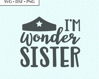 I'm Wonder Sister SVG DXF Cut • I'm Wonder Sister crown svg • Wonder Sister SVG • Wonder Sister Cut Files •  Wonder Sister Crown png