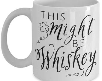 Funny Alcohol Mug - This Might Be Whiskey - Drinking Home Office Coffee Cup Gift