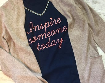 Inspire Someone Today Women's Fashion Tee