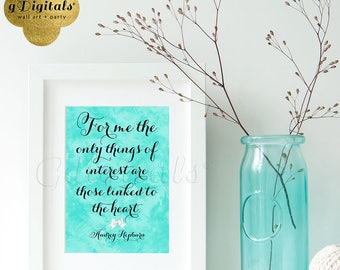 For me the only things of interest are those linked to the heart Printable Audrey Hepburn quote wall art {5x7 DIGITAL FILE ONLY}