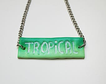 "Necklace - ""TROPICAL"" polymer clay sign"