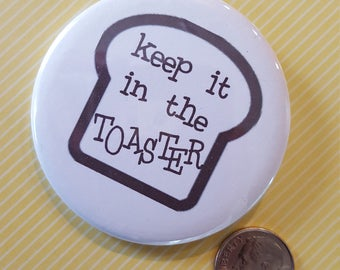 Keep it In the Toaster 2.25 inch button