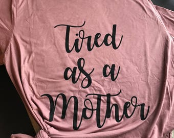 TIRED AS A MOTHER Shirt, New Mom Shirt, New Mom Gifts, Mama Shirt, Mom Shirt, Gift For Women, Mom Gifts, tired as a mother tshirt, mom tee