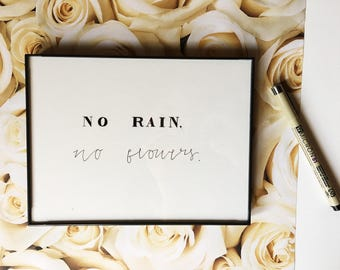 No Rain No Flowers | Calligraphy Art | Modern Calligraphy | Motivational Quote | Life Quote | Gallery Wall Art | Wall Art | Home Decor