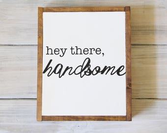 Hey There Handsome Sign, Handmade Wooden Sign
