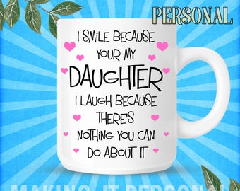 I Smile Because Your My Daughter I Laugh Because There's Nothing You Can Do About It Personalised Mug Gift Idea Birthday / Christmas Present