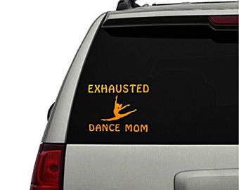 Exhausted dance mom vinyl decal, proud dance mom, dance mom tumbler decal, funny decal, choose your color, funny home decor