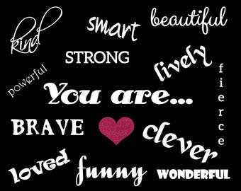 You are... kind, smart, beautiful, strong, lively, fierce, powerful, clever, brave, loved, funny, wonderful - Digital Print - Wall Art