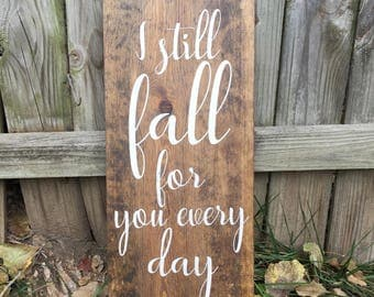 I STILL FALL for YOU Handmade wood sign