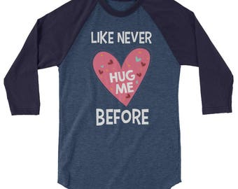 Hug Me Like Never Before Valentine's Day 3/4 Sleeve Raglan Baseball Shirt