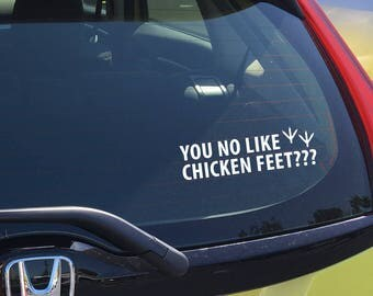 You No Like Chicken Feet??? - Car Decal