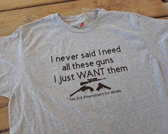 I never said I need all these guns T-shirt men, woman