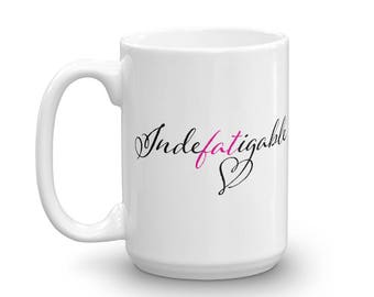 Indefatigable fat friendly mug for those who persist - white glossy mug made in the USA -  15 oz