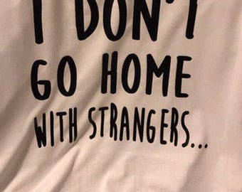 "I dont go home with strangers"" Vaca shirt"
