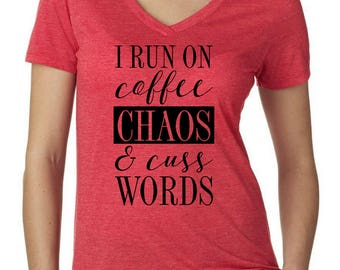 I run on coffee chaos and cuss words womens V-Neck T-Shirt
