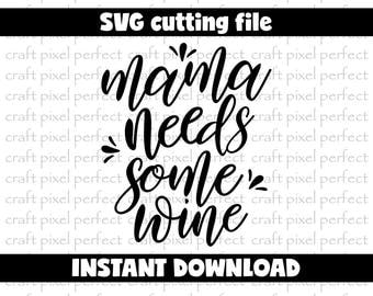 Wine Glass Svg, Funny Wine Svg, Wine Quote Svg, Mama Needs Some Wine Svg, Wine Svg, Drinking Quotes Svg, Wine Sayings Svg, Mom Sayings Svg