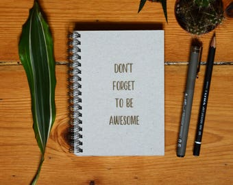 Eco Notebook, Personalized Gift, Handmade Notebook, Recycled Paper, Inspirational Quote, Customized Gift, Don't Forget To Be Awesome