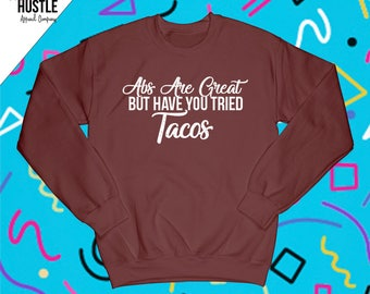 """Cute Womens Crew Neck Sweatshirts for Girls / """"Abs Are Great But Have You Tried Tacos"""" / Girls Sweatshirts with Sayings/ Crew Neck Sweater"""