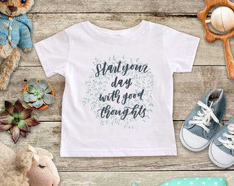 Start your day with good thoughts positive happy Shirt - Baby bodysuit Toddler Youth Shirt cute birthday baby shower gift