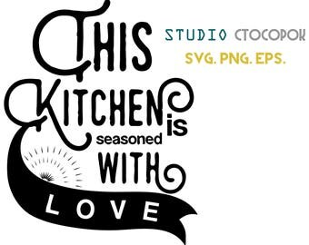 This Kitchen is Seasoned with Love SVG, Kitchen SVG, Cooking SVG, Cricut cut files, Kitchen decor.